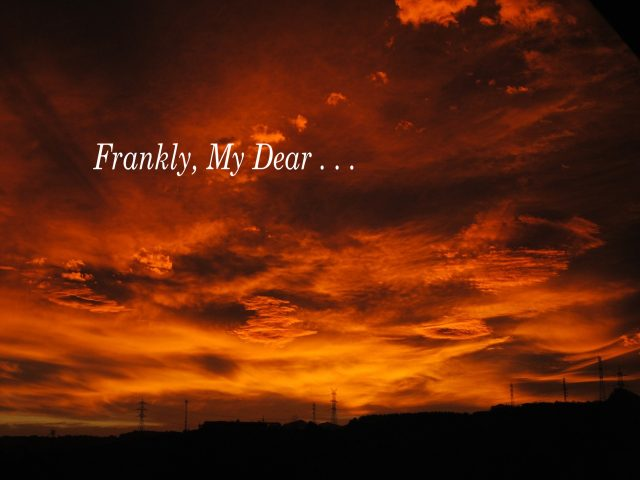 Frankly, My Dear . . .