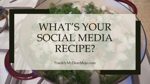 Frankly, My Dear . . . : What's Your Social Media Recipe?