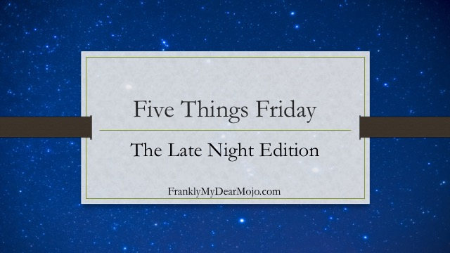 Frankly, My Dear . . . : Five Things Friday