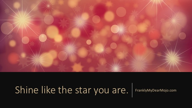 Frankly, My Dear . . . : Shine Like the Star You Are
