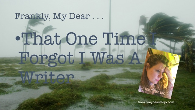 Frankly, My Dear . . . : That One Time I Forgot I Was a Writer