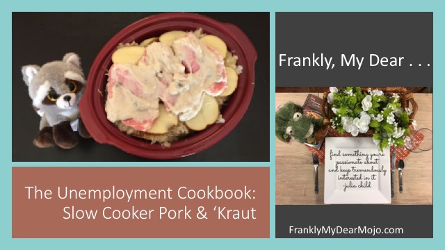 Frankly, My Dear . . . : The Unemployment Cookbook: Slow Cooker Pork & 'Kraut