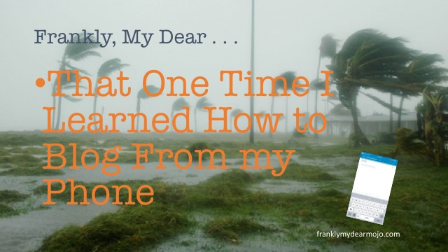 Frankly, My Dear . . . : That One Time I Learned How to Blog From My Phone