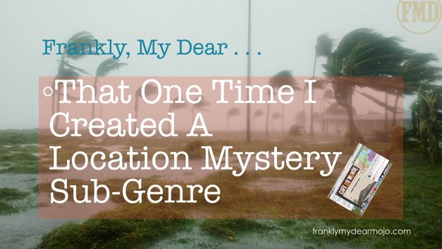 Frankly, My Dear . . . : That One Time I Created a Location Mystery Sub-Genre
