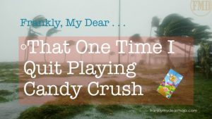Frankly, My Dear . . : That One Time I Quit Playing Candy Crush
