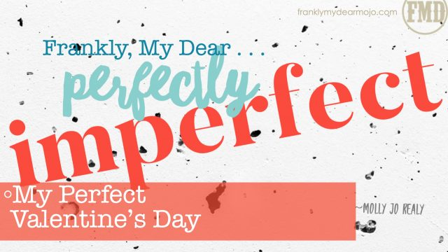 Frankly, My Dear . . . : My Perfect Valentine's Day