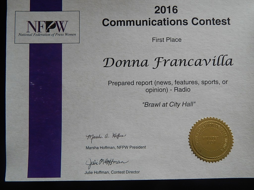 "2016 National Federation of Press Women - National Award - First place presented to Donna Francavilla for Prepared Report - Radio ""Brawl at City Hall"""