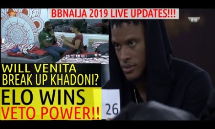 BBNaija 2019 LIVE UPDATES | ELO WINS VETO POWER CHALLENGE | VENITA OUT TO BREAK KHADONI? | BANTERS