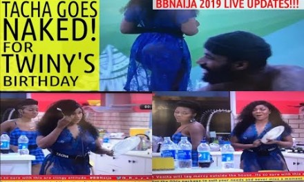 BBNaija 2019 LIVE UPDATES | TACHA GOES NAKED AND COOKS FOR HOUSEMATES TO CELEBRATE TWINY'S BIRTHDAY