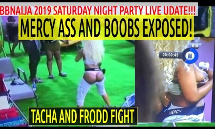 BBNaija 2019 5th SATURDAY NIGHT PARTY | Mercy BOOBS and ASS EXPOSED | TACHA and Frodd FIGHT | Ike and Seyi