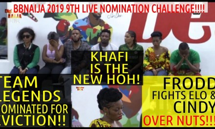 BBNaija 2019 9th LIVE NOMINATION SHOW   LEGENDS UP FOR EVICTION   KHAFI NEW HOH   FRODD FIGHTS ELO