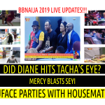 BBNaija 2019 LIVE UPDATES | DID DIANE HITS TACHA's EYE? | MERCY BLASTS SEYI | 2FACE IDIBIA PARTIES WITH HOUSEMATES