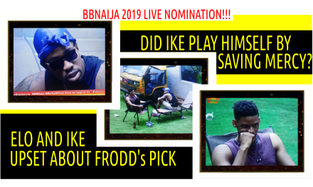 BBNaija 2019 LIVE UPDATES | DID IKE PLAY HIMSELF BY SAVING MERCY | ELO AND IKE UPSET ABOUT FRODD's PICK