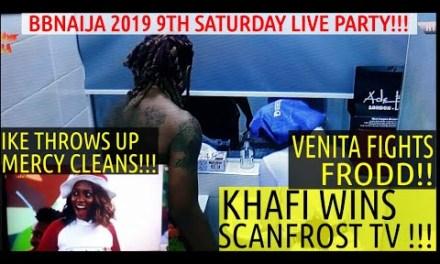 BBNaija 2019 9th SATURDAY NIGHT PARTY | KHAFI WINS SCANFROST TV | IKE THROWS UP | VENITA FIGHT FRODD