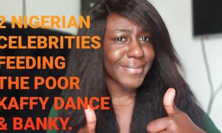 2 NIGERIAN CELEBRITIES FEEDING THE POOR | KAFFY DANCE | BANKY W FEED LAGOSIANS