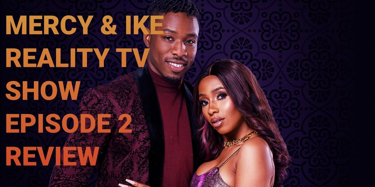 MERCY AND IKE REALITY TV SHOW EPISODE 2   AFRICA MAGIC GOT MY MESSAGE   MY REACTION