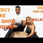 MERCY & IKE SHOW EPISODE 5: DID IKE PIMP MERCY TO WILLIE XO?