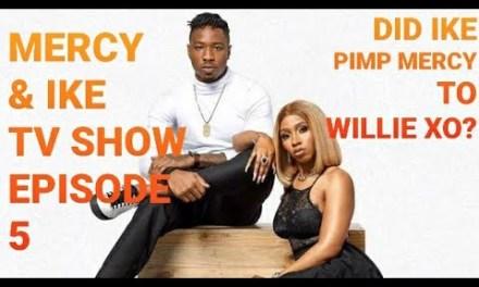 MERCY & IKE SHOW EPISODE 5: DID IKE PIMP MERCY TO WILLIE XO?