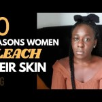 10 REASONS WOMEN BLEACH THEIR SKIN | THE OPEN SECRETS OF NIGERIAN WOMEN