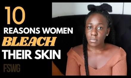 10 REASONS WOMEN BLEACH THEIR SKIN | THE OPEN SECRETS OF NIGERIAN WOMEN