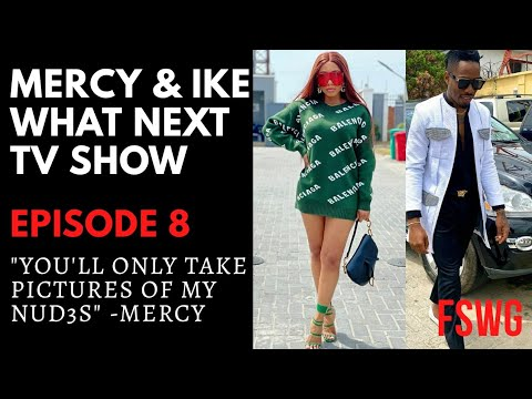 "MERCY AND IKE REALITY TV SHOW EPISODE 8 | ""YOU'LL ONLY TAKE PICTURES OF MY NUD3$"" – MERCY EKE"