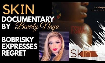 SKIN DOCUMENTARY BY BEVERLY NAYA ON NETFLIX | BOBRISKY EXPRESSES REGRETS | MY REACTION