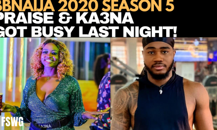 BBNAIJA 2020: PRAISE AND KA3NA GOT BUSY LAST NIGHT! OZO & DOROTHY MAKEOUT
