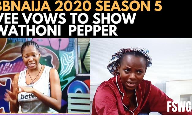 BBNAIJA 2020: VEE FIRES WATHONI, VOWS TO SHOW HER PEPPER