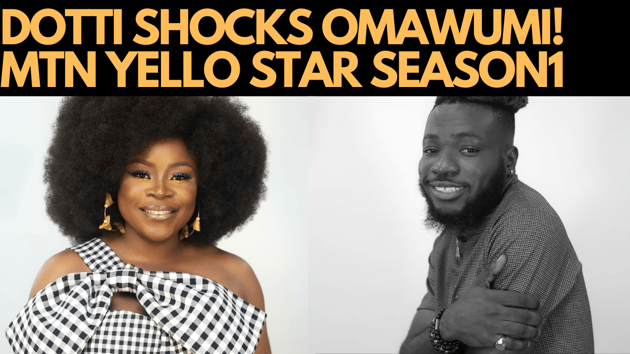 MTN YELLO STAR SEASON 1 GALA 6 | DOTTI SHOCKS OMAWUMI, FAY FAY DIAMOMD SHOCKS BANKY W
