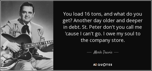 quote-you-load-16-tons-and-what-do-you-get-another-day-older-and-deeper-in-debt-st-peter-don-merle-travis-113-67-88