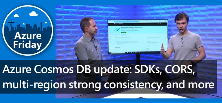 Azure Cosmos DB Updates: SDKs, CORS, multi-region strong consistency, and More
