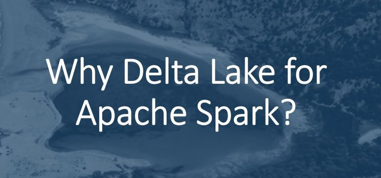 Why do we need Delta Lake for Spark?