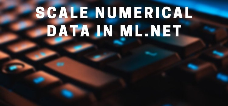How to Scale Numerical Data in ML.NET