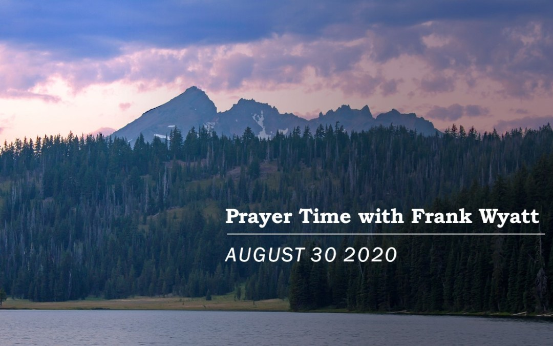 Prayer Time with Frank Wyatt August 30 2020