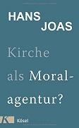 Hans Joas: Kirche als Moralagentur?