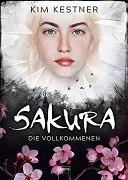 Kim Kestner: Sakura. Die Vollkommenen