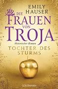 Emily Hauser: Die Frauen von Troja. Tochter des Sturms