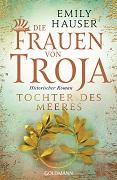 Emily Hauser: Die Frauen von Troja. Tochter des Meeres