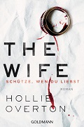 Hollie Overton: The wife. Schütze, wen du liebst