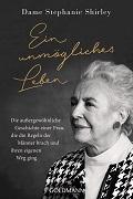 Dame Stephanie Shirley: Ein unmögliches Leben