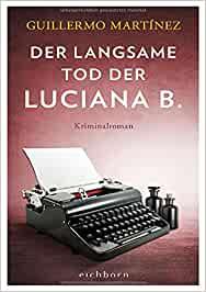Guillermo Martinez: Der langsame Tod der Luciana B.