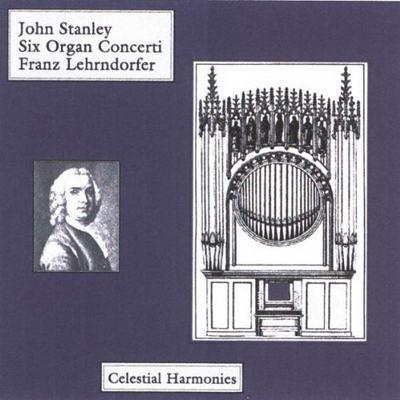 Franz Lehrndorfer / John Stanley Six Organ Concerti op. 10
