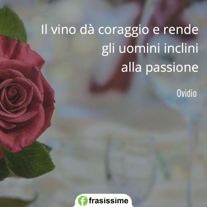 frasi vino coraggio passione ovidio
