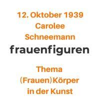 41/2019: Carolee Schneemann, 12. Oktober 1939