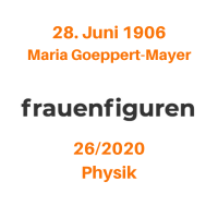 26/2020: Maria Goeppert-Mayer, 28. Juni 1906