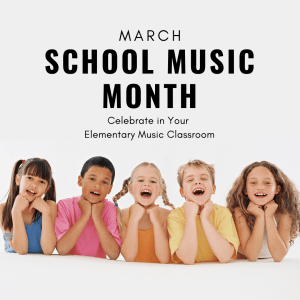Ways to Celebrate School Music Month in the Elementary Music Classroom