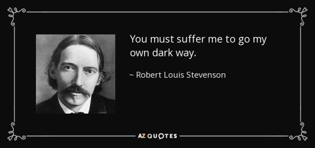 you-quote-you-must-suffer-me-to-go-my-own-dark-way-robert-louis-stevenson-39-38-26