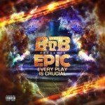 "New Mixtape: B.o.B.  ""EPIC – Every Play Is Crucial"""