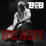 """LISTEN NOW: New Single from B.o.B """"Ready"""" Feat. Future"""