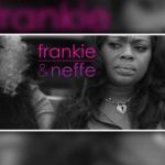 "WATCH: Season 2 of BET's ""Frankie & Neffe"""